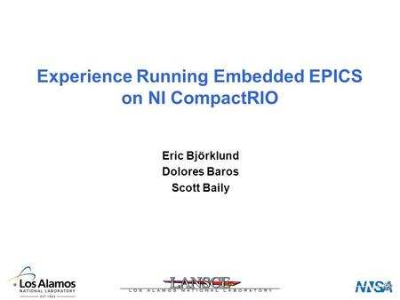 Experience Running Embedded EPICS on NI CompactRIO Eric Björklund Dolores Baros Scott Baily.