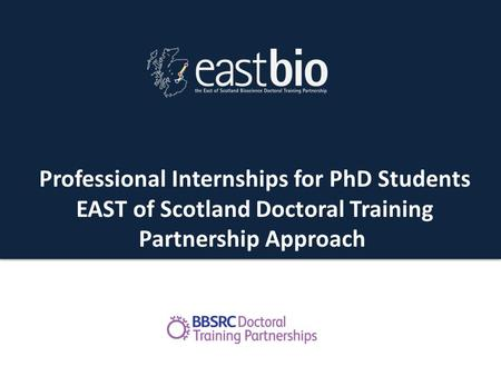 PIPs training Professional Internships for PhD Students EAST of Scotland Doctoral Training Partnership Approach.