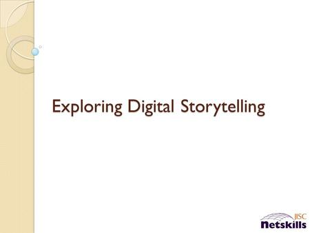 Exploring Digital Storytelling. HAVE A GO! Agenda The power of Stories Digital Storytelling  Break Tools and Techniques Capturing the process  Lunch.