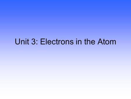 Unit 3: Electrons in the Atom Copyright © Houghton Mifflin Company 1 The Rutherford atom model. A positive nucleus surrounded by electrons like our solar.