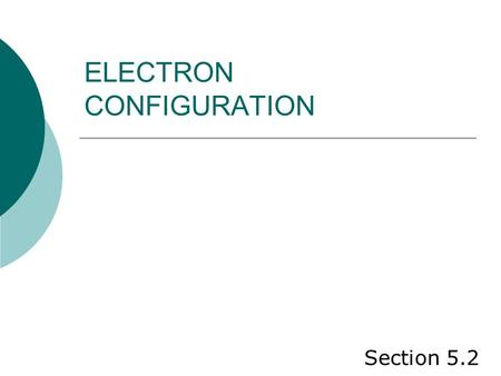 ELECTRON CONFIGURATION Section 5.2. Stability  Lowest possible energy.