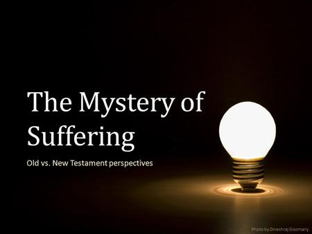 The Mystery of Suffering Old vs. New Testament perspectives Photo by Dineshraj Goomany.
