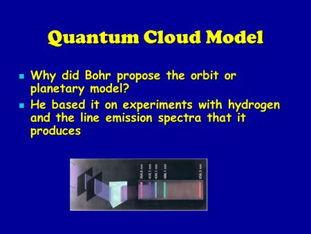 Quantum Cloud Model Why did Bohr propose the orbit or planetary model? Why did Bohr propose the orbit or planetary model? He based it on experiments with.