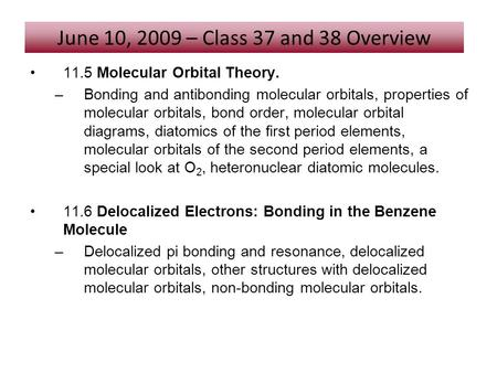 11.5 Molecular Orbital Theory. –Bonding and antibonding molecular orbitals, properties of molecular orbitals, bond order, molecular orbital diagrams, diatomics.
