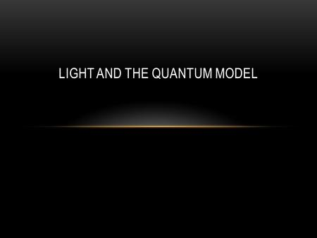 LIGHT AND THE QUANTUM MODEL. WAVES Wavelength ( ) - length of one complete wave Frequency ( ) - # of waves that pass a point during a certain time period.