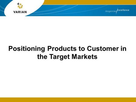 Positioning Products to Customer in the Target Markets.