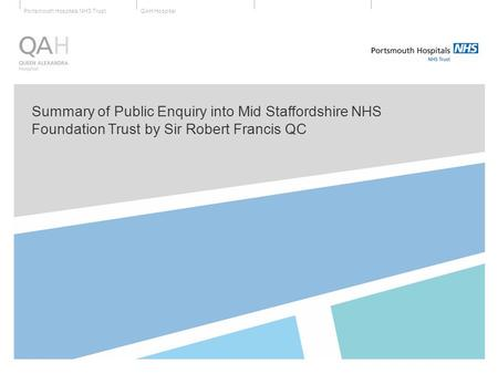 QAH HospitalPortsmouth Hospitals NHS Trust Summary of Public Enquiry into Mid Staffordshire NHS Foundation Trust by Sir Robert Francis QC.