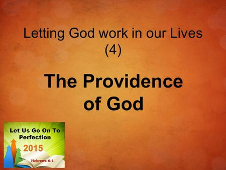 Letting God work in our Lives (4) The Providence of God.