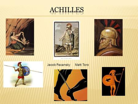 Jacob PacanskyMatt Toro. Summary: Achilles was the son of King Peleus of Phthia and the minor sea-goddess, Thetis. When Achilles was a young boy his mom,