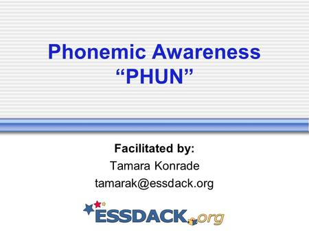 "Phonemic Awareness ""PHUN"" Facilitated by: Tamara Konrade"