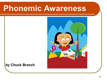 1 Phonemic Awareness by Chuck Branch. 2 Phonemic Awareness Instruction.