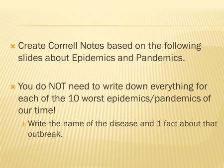 Create Cornell Notes based on the following slides about Epidemics and Pandemics. You do NOT need to write down everything for each of the 10 worst epidemics/pandemics.
