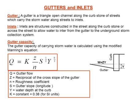 GUTTERS and INLETS Gutter : A gutter is a triangle open channel along the curb stone of streets which carry the storm water along streets to inlets. Inlets.