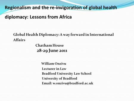 ? ' Regionalism and the re-invigoration of global health diplomacy: Lessons from Africa Global Health Diplomacy: A way forward in International Affairs.