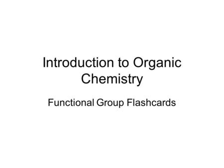 Introduction to Organic Chemistry Functional Group Flashcards.