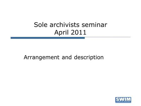 Sole archivists seminar April 2011 Arrangement and description.
