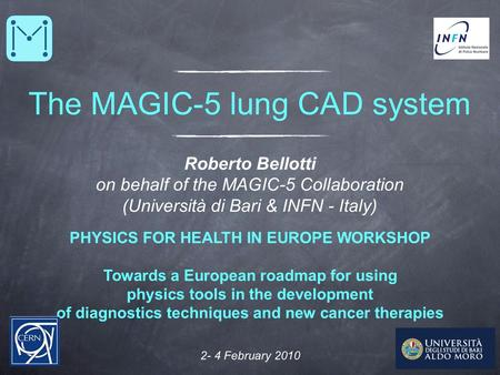 2- 4 February 2010 The MAGIC-5 lung CAD system PHYSICS FOR HEALTH IN EUROPE WORKSHOP Towards a European roadmap for using physics tools in the development.