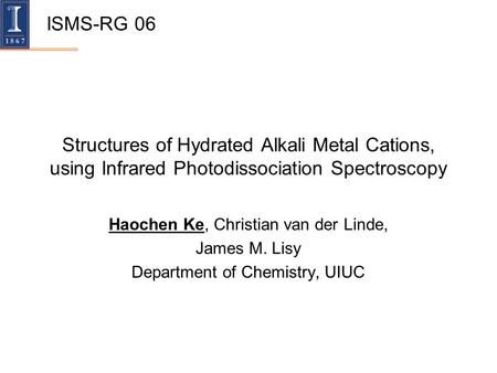 Structures of Hydrated Alkali Metal Cations, using Infrared Photodissociation Spectroscopy Haochen Ke, Christian van der Linde, James M. Lisy Department.