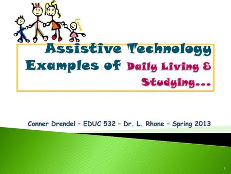 1.  Individuals require daily living needs in other settings (not just at school)  Many AT devices provide individual functioning (that might NOT have.