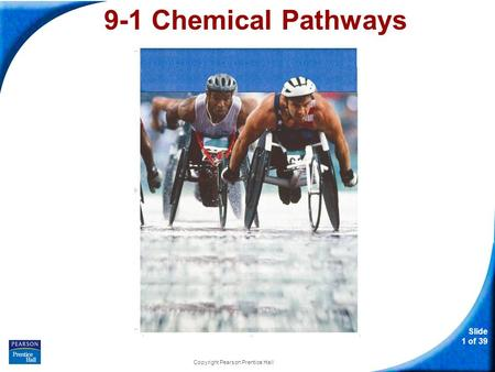 Slide 1 of 39 Copyright Pearson Prentice Hall 9-1 Chemical Pathways.