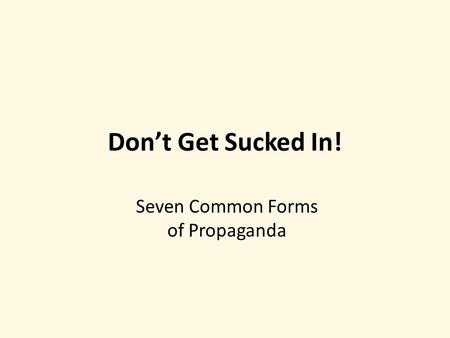 Don't Get Sucked In! Seven Common Forms of Propaganda.