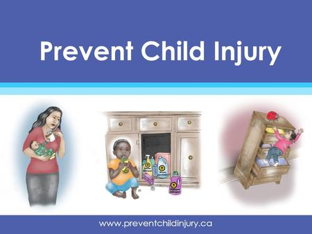 Www.preventchildinjury.ca Prevent Child Injury. www.preventchildinjury.ca Injuries What is an injury? What are the different types of injuries? Why are.