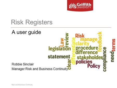Risk and Business Continuity Risk Registers A user guide Robbie Sinclair Manager Risk and Business Continuity.