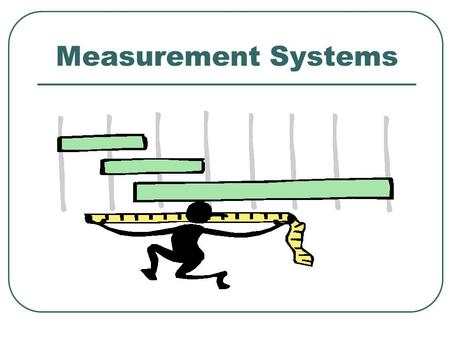 Measurement Systems. Development of Information Information is necessary for both control and improvement Information derives from analysis of data Data,