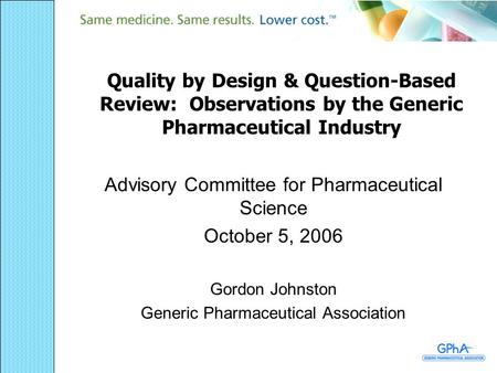 Quality by Design & Question-Based Review: Observations by the Generic Pharmaceutical Industry Advisory Committee for Pharmaceutical Science October 5,