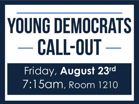 Friday, August 23 rd 7:15am, Room 1210. Young Democrats August 23 rd, 7:15am | Room 1210.
