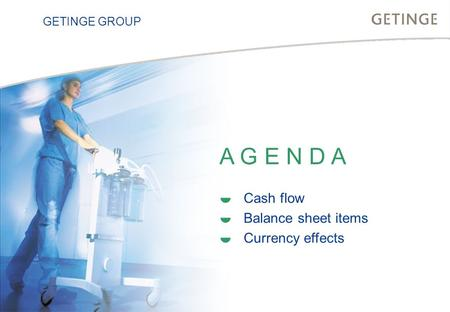 BUSINESS AREA INFECTION CONTROL HEALTHCARE GETINGE GROUP A G E N D A  Cash flow  Balance sheet items  Currency effects.