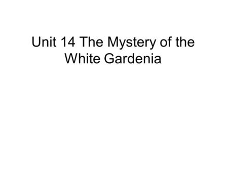 Unit 14 The Mystery of the White Gardenia. Gardenia Gardenia is a genus of 142 species of flowering plants in the coffee family, Rubiaceae, native to.