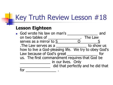 Key Truth Review Lesson #18 Lesson Eighteen God wrote his law on man's _______________ and on two tables of ________________. The Law serves as a mirror.