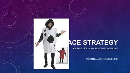 ACE STRATEGY ACE PALMER'S SHORT RESPONSE QUESTIONS! STEVEN PALMER: HHS ENGLISH I.