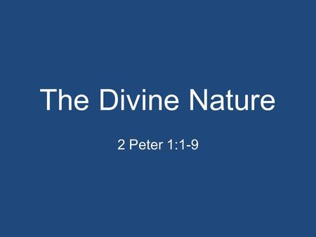 The Divine Nature 2 Peter 1:1-9. The Divine Nature Resources Results Ramifications.