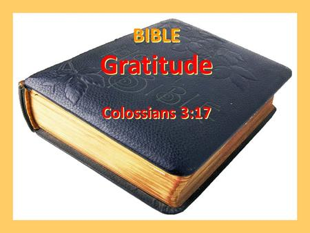 BIBLE Gratitude Colossians 3:17 BIBLE Gratitude Colossians 3:17.