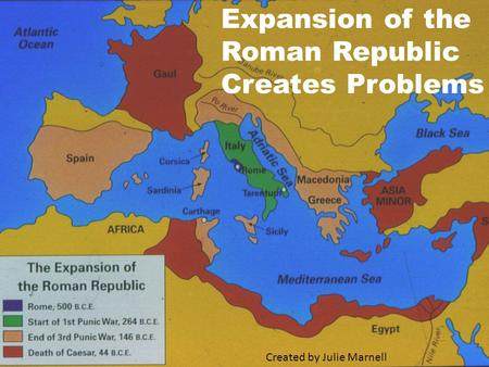 Expansion of the Roman Republic Creates Problems Created by Julie Marnell.