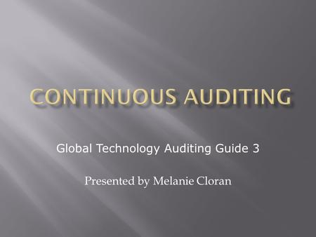 Global Technology Auditing Guide 3 Presented by Melanie Cloran.