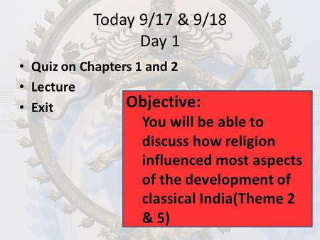 Today 9/17 & 9/18 Day 1 Quiz on Chapters 1 and 2 Lecture Exit Objective: You will be able to discuss how religion influenced most aspects of the development.