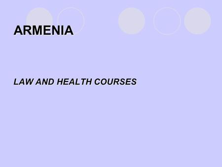 "ARMENIA LAW AND HEALTH COURSES. 1. ""HEALTH LAW,"" Ministry of Health and National Institute of Health Goal- to introduce students to the legal issues that."