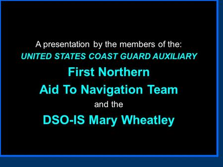 D1 (P)ATON Program -23 How to get AUXDATA AUXDATA credit for your ATON ATON activity! A presentation by the members of the: UNITED STATES COAST GUARD.