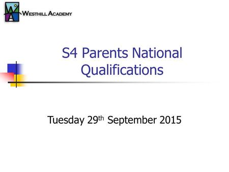 S4 Parents National Qualifications Tuesday 29 th September 2015.