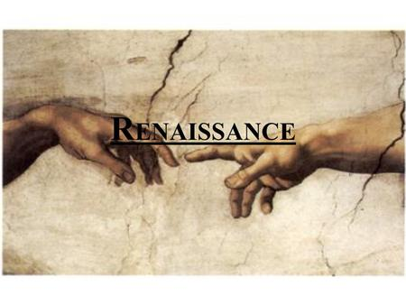 "R ENAISSANCE. What is the Renaissance? – An era of awakening. People began to again look at ancient Greek & Roman texts. – Renaissance means 'rebirth""."