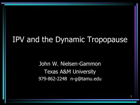 1 IPV and the Dynamic Tropopause John W. Nielsen-Gammon Texas A&M University 979-862-2248