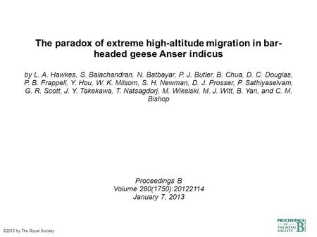 The paradox of extreme high-altitude migration in bar- headed geese Anser indicus by L. A. Hawkes, S. Balachandran, N. Batbayar, P. J. Butler, B. Chua,