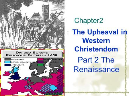 Chapter2 : The Upheaval in Western Christendom Part 2 The Renaissance.