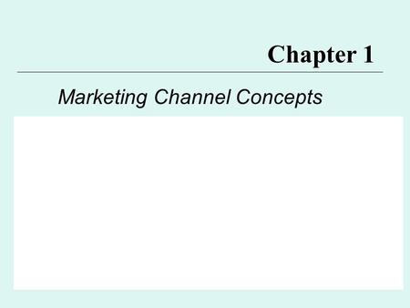 Chapter 1 Marketing Channel Concepts. Major Points for Ch. 1 1. Key Terms and Definitions 2. Why Marketing Channels and Intermediaries?** 3. Marketing.