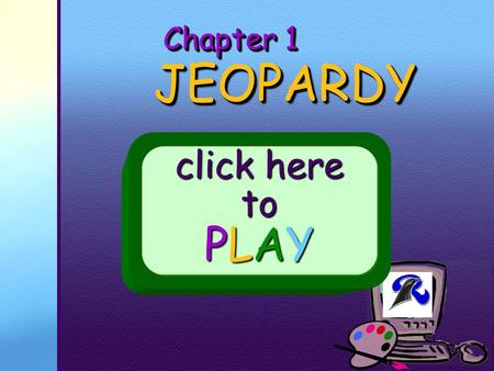 Your School Logo Chapter 1 JEOPARDY JEOPARDY click here to PLAY.