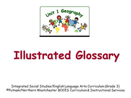 Illustrated Glossary Integrated Social Studies/English Language Arts Curriculum (Grade 3) ©Putnam/Northern Westchester BOCES Curriculum & Instructional.