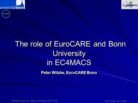 CAPRI EC4MACS Kick Off meeting, Laxenburg, 06-07..03.07 Peter Witzke, EuroCARE The role of EuroCARE and Bonn University in EC4MACS The role of EuroCARE.
